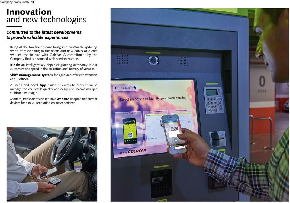A commitment by the Company that is endorsed with services such as: Kiosk: an intelligent key dispenser granting autonomy to our customers and speed in the collection and delivery of vehicles.