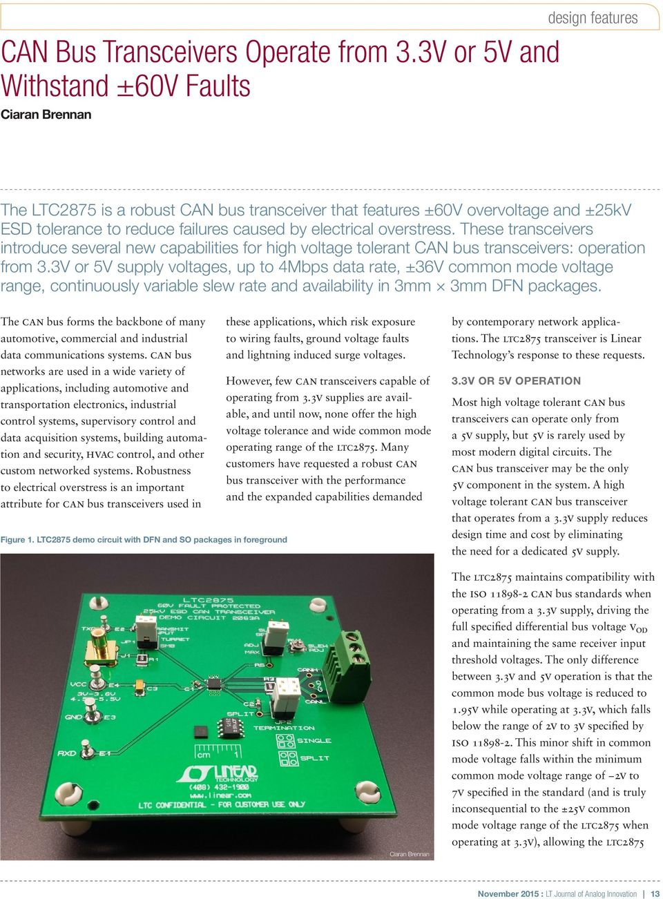 electrical overstress. These transceivers introduce several new capabilities for high voltage tolerant CAN bus transceivers: operation from 3.