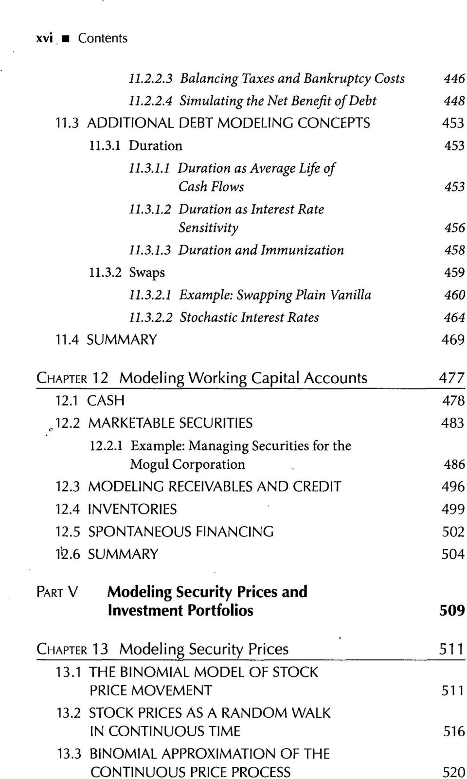 4 SUMMARY 469 CHAPTER 12 Modeling Working Capital Accounts 477 12.1 CASH J2.2 MARKETABLE SECURITIES 12.2.1 Example: Managing Securities for the Mogul Corporation 12.