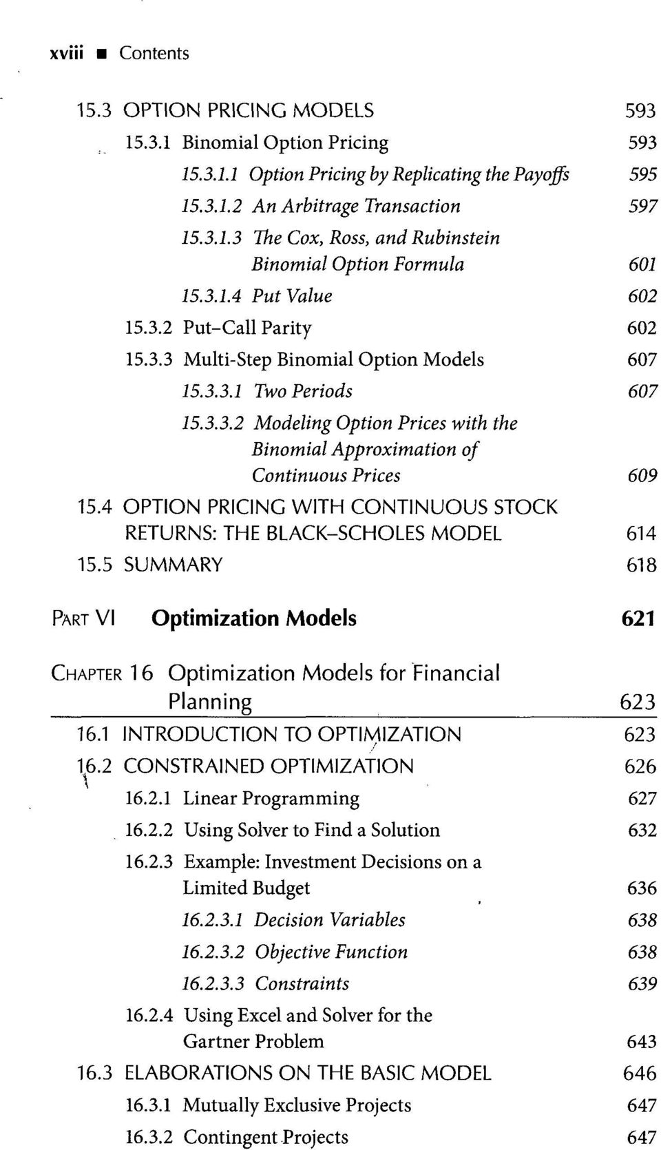 4 OPTION PRICING WITH CONTINUOUS STOCK RETURNS: THE BLACK-SCHOLES MODEL 614 15.5 SUMMARY 618 PART VI Optimization Models 621 CHAPTER 16 Optimization Models for Financial Planning 623 16.