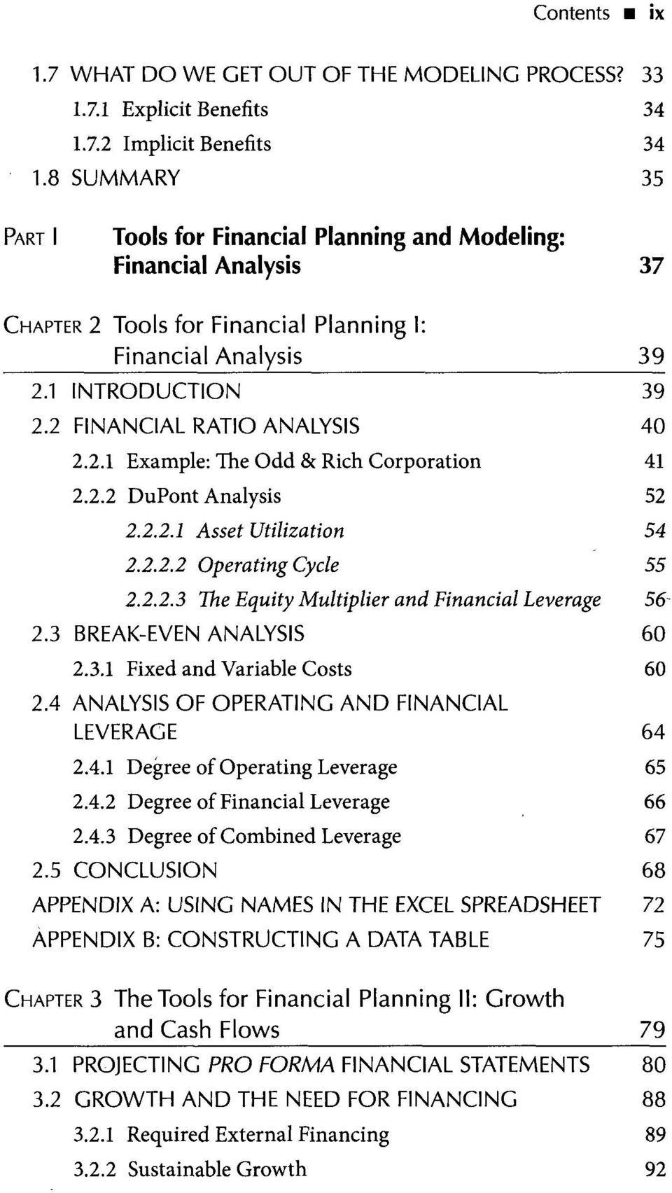 2 FINANCIAL RATIO ANALYSIS 40 2.2.1 Example: The Odd & Rich Corporation 41 2.2.2 DuPont Analysis 52 2.2.2.1 Asset Utilization 54 2.2.2.2 Operating Cycle 55 2.2.2.3 The Equity Multiplier and Financial Leverage 56 23 BREAK-EVEN ANALYSIS 60 2.