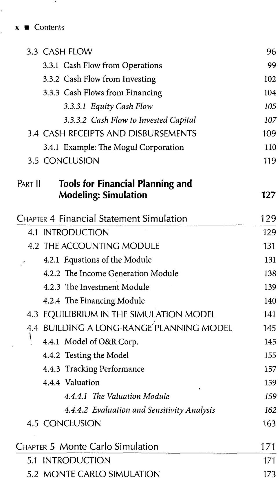 5 CONCLUSION 119 PART II Tools for Financial Planning and Modeling: Simulation 127 CHAPTER 4 Financial Statement Simulation 1_29 4.1 INTRODUCTION 129 4.2 THE ACCOUNTING MODULE 131 4.2.1 Equations of the Module 131 4.