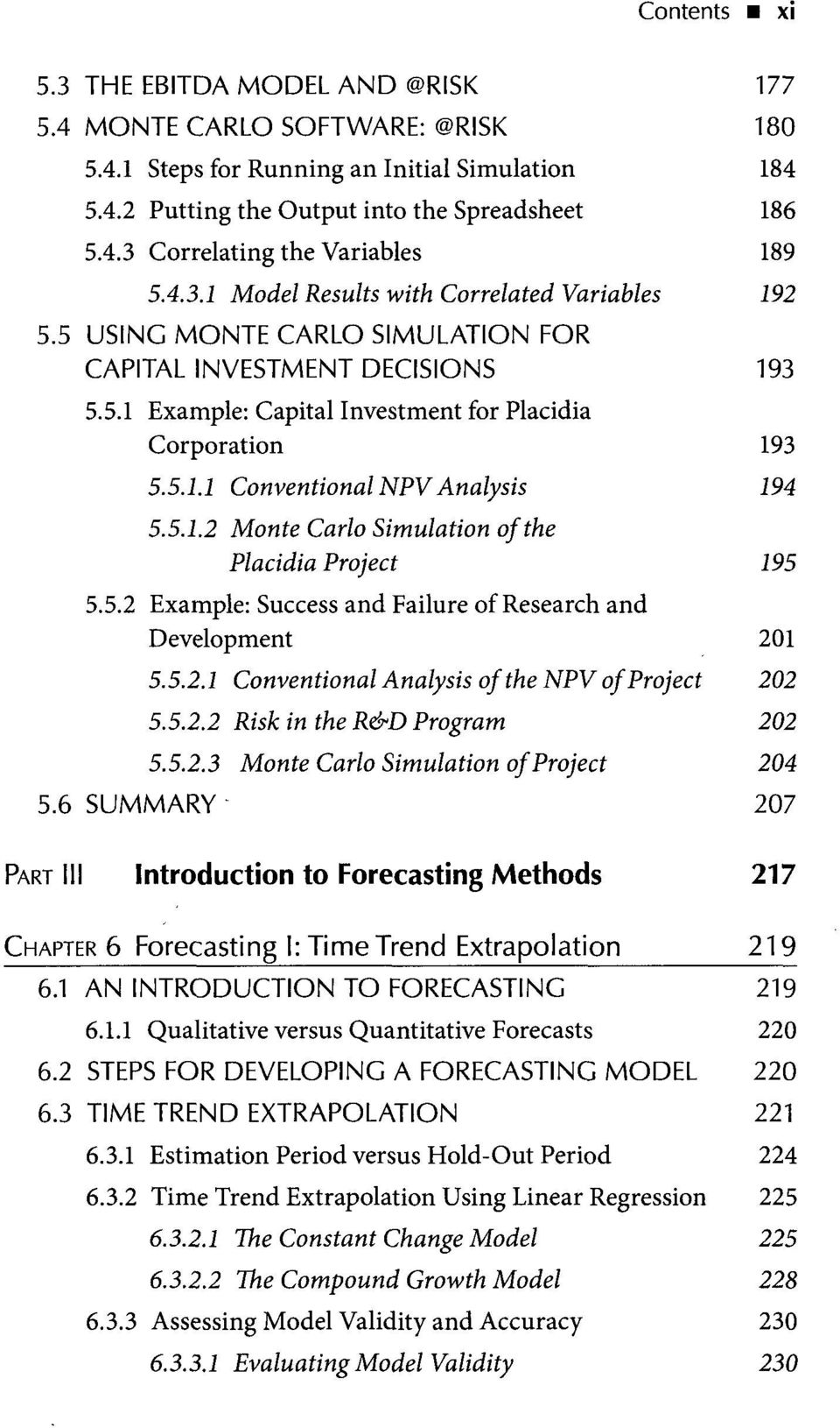 5.1.2 Monte Carlo Simulation of the Placidia Project 195 5.5.2 Example: Success and Failure of Research and Development 201 5.5.2.1 Conventional Analysis of the NPV of Project 202 5.5.2.2 Risk in the R&D Program 202 5.
