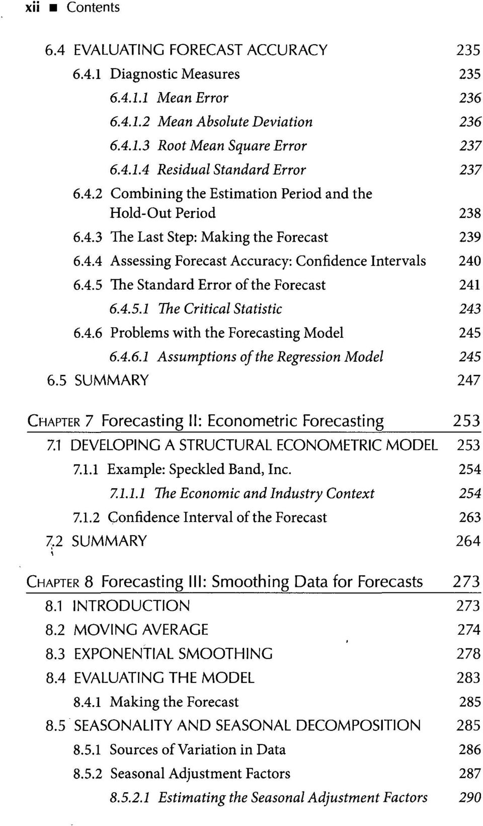 4.5.1 The Critical Statistic 243 6.4.6 Problems with the Forecasting Model 245 6.4.6.1 Assumptions of the Regression Model 245 6.5 SUMMARY 247 CHAPTER 7 Forecasting II: Econometric Forecasting 253 7.