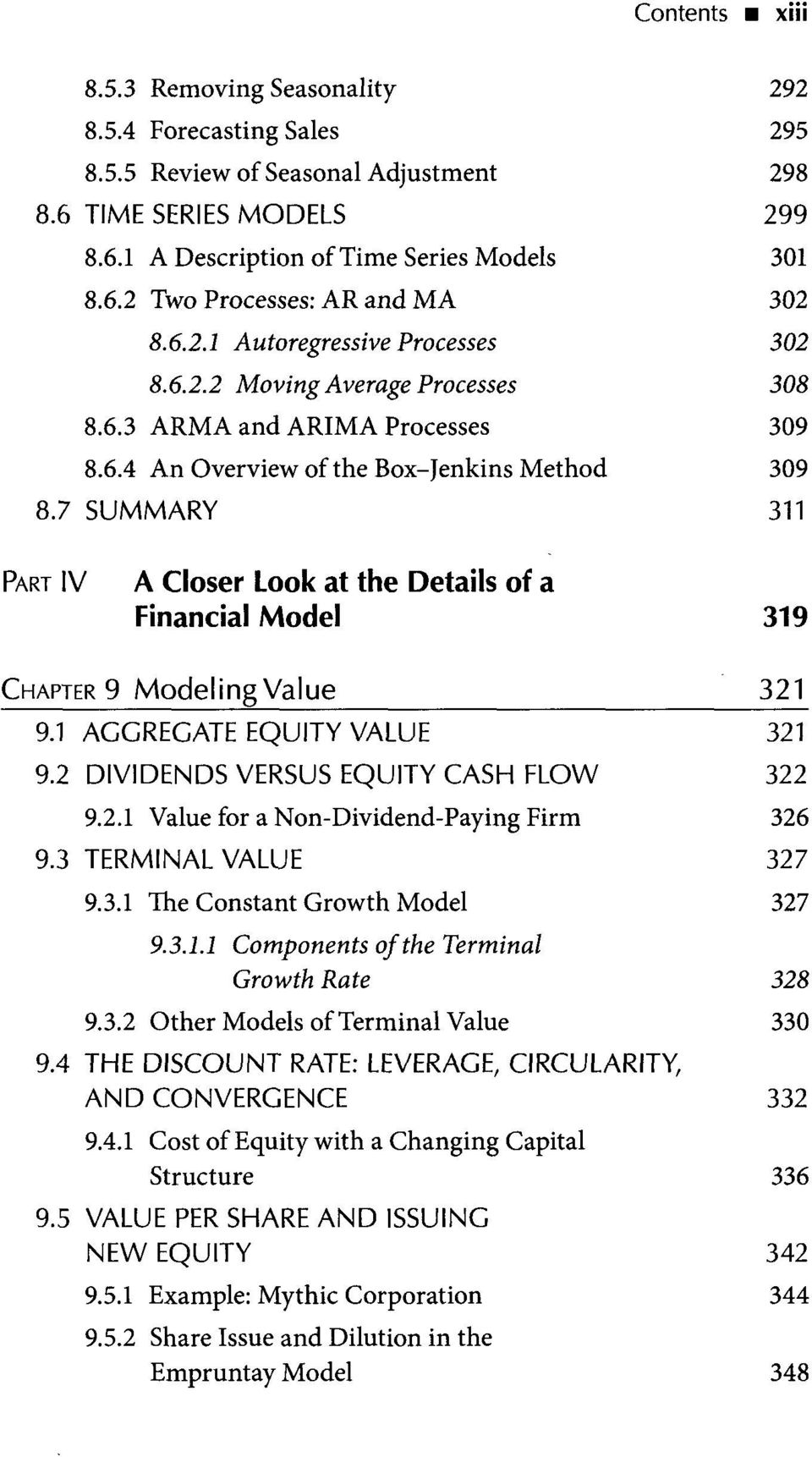 7 SUMMARY 311 PART IV A Closer Look at the Details of a Financial Model 319 CHAPTER 9 Modeling Value 321 9.1 AGGREGATE EQUITY VALUE 321 9.2 DIVIDENDS VERSUS EQUITY CASH FLOW 322 9.2.1 Value for a Non-Dividend-Paying Firm 326 9.