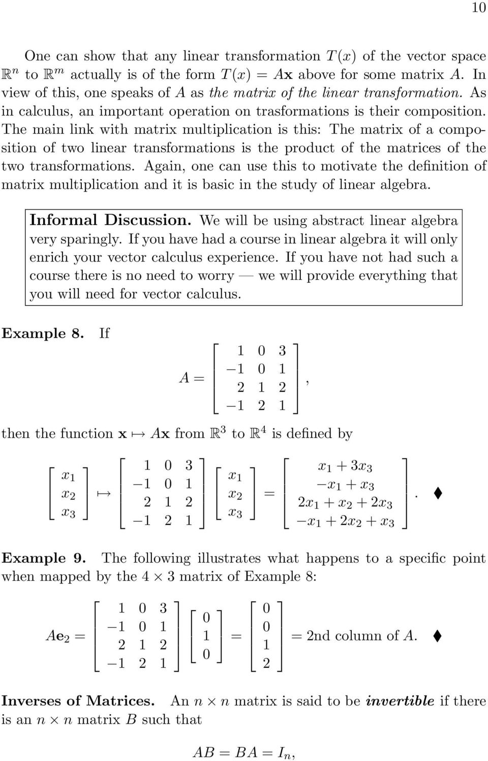 transformations is the product of the matrices of the two transformations Again, one can use this to motivate the definition of matrix multiplication and it is basic in the study of linear algebra