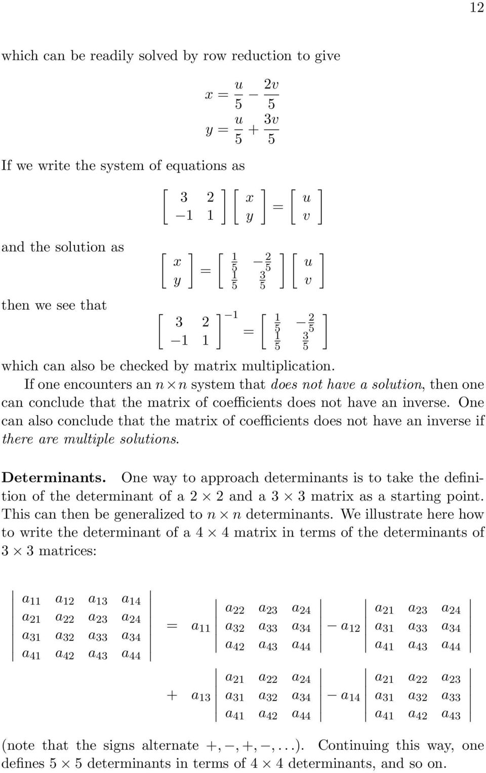 an inverse One can also conclude that the matrix of coefficients does not have an inverse if there are multiple solutions Determinants One way to approach determinants is to take the definition of