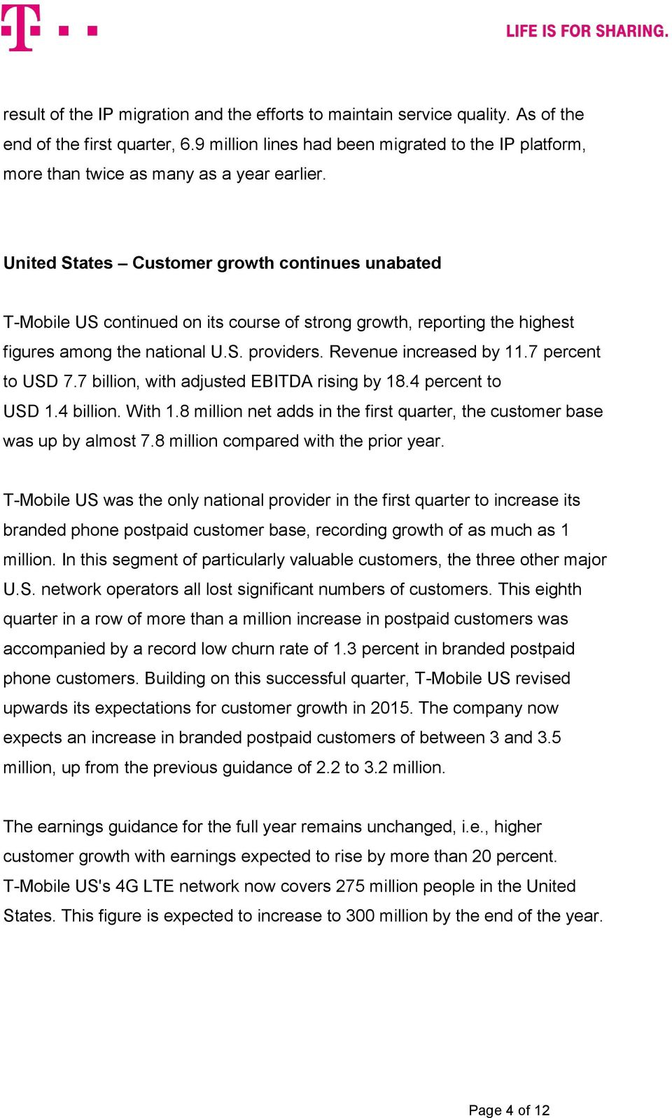 United States Customer growth continues unabated T-Mobile US continued on its course of strong growth, reporting the highest figures among the national U.S. providers. Revenue increased by 11.