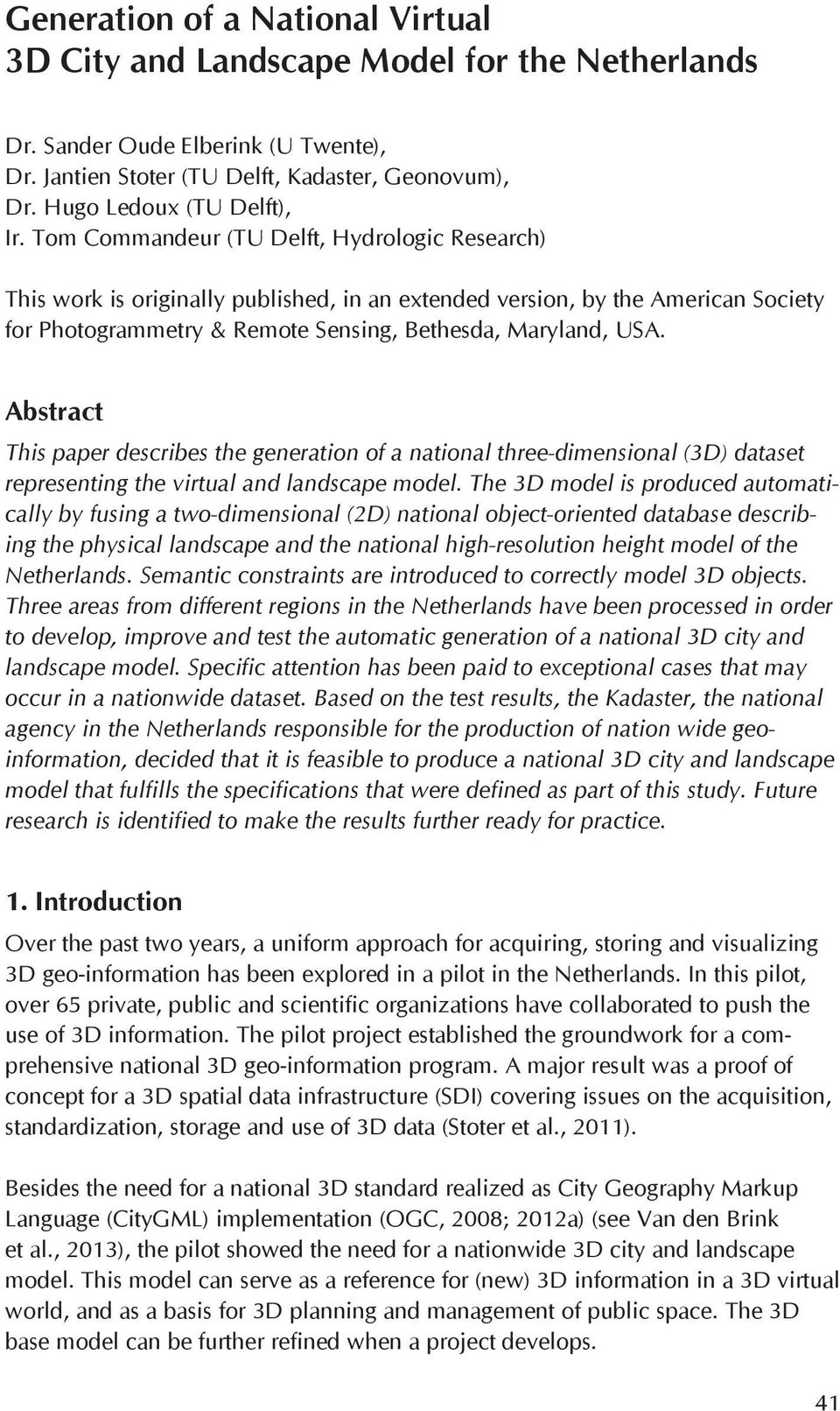Abstract This paper describes the generation of a national three-dimensional (3D) dataset representing the virtual and landscape model.