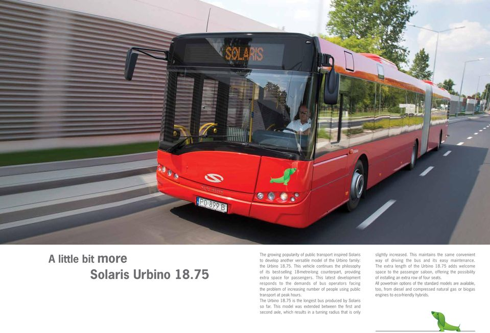 75 is the longest bus produced by Solaris so far. This model was extended between the first and second axle, which results in a turning radius that is only slightly increased.