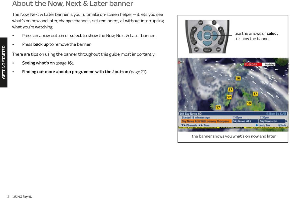 Press an arrow button or select to show the Now, Next & Later banner. Press back up to remove the banner.