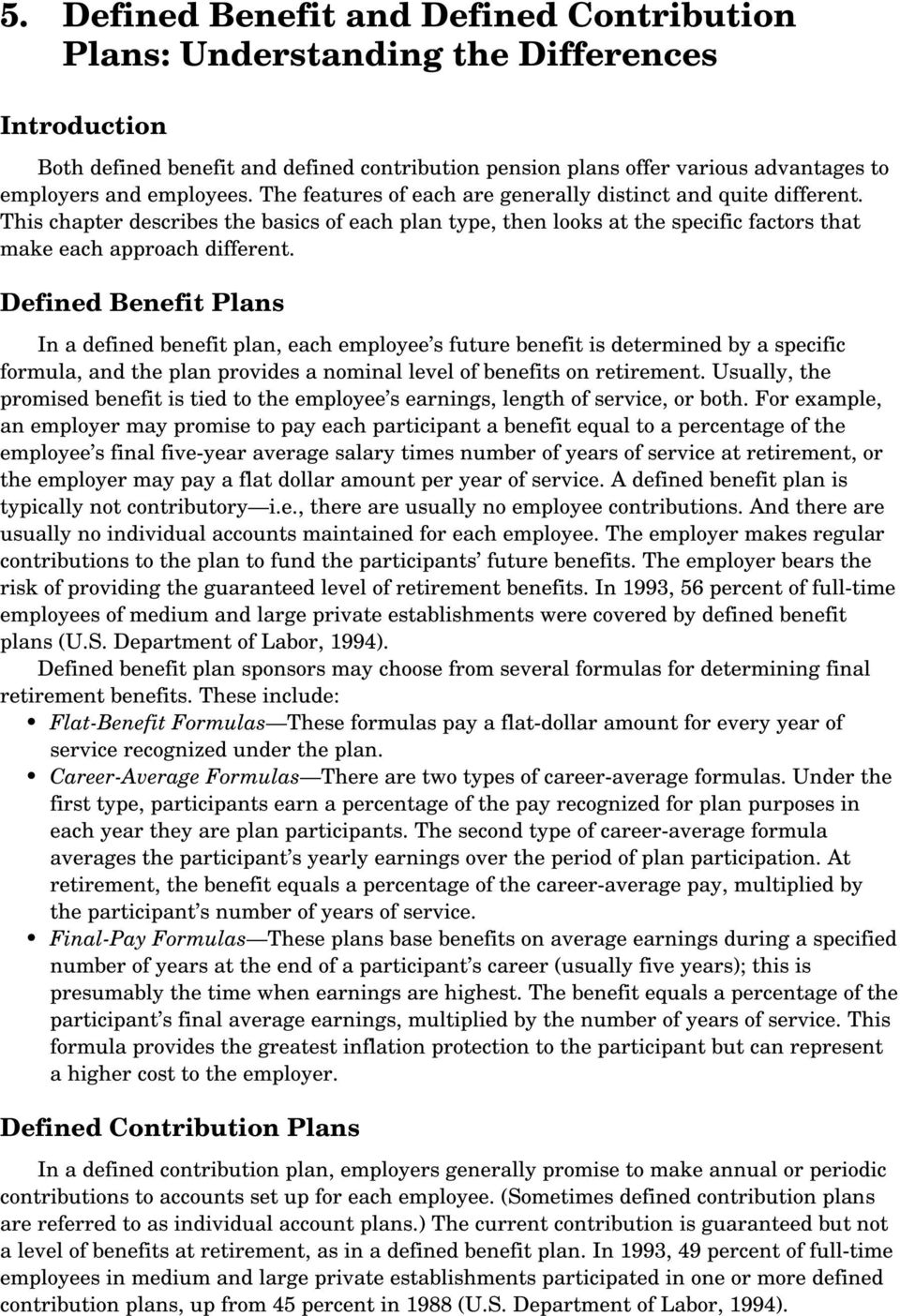Defined Benefit Plans In a defined benefit plan, each employee s future benefit is determined by a specific formula, and the plan provides a nominal level of benefits on retirement.