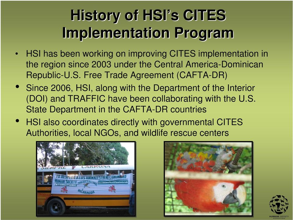 Free Trade Agreement (CAFTA-DR) Since 2006, HSI, along with the Department of the Interior (DOI) and TRAFFIC have been