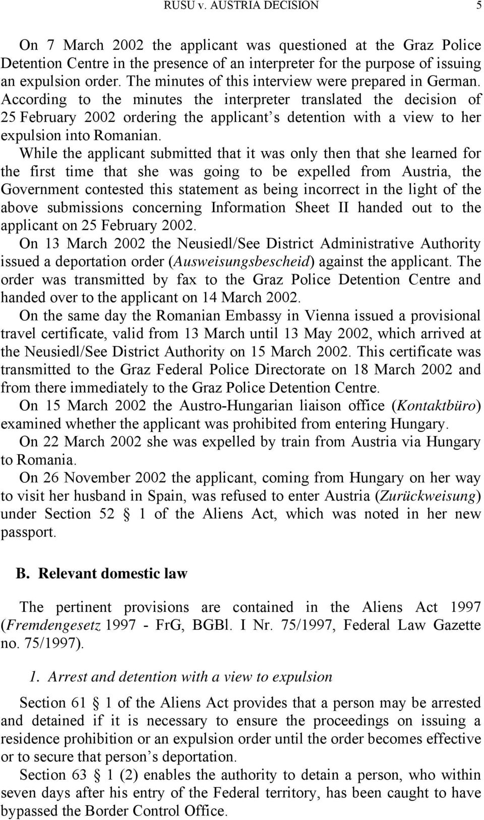 According to the minutes the interpreter translated the decision of 25 February 2002 ordering the applicant s detention with a view to her expulsion into Romanian.