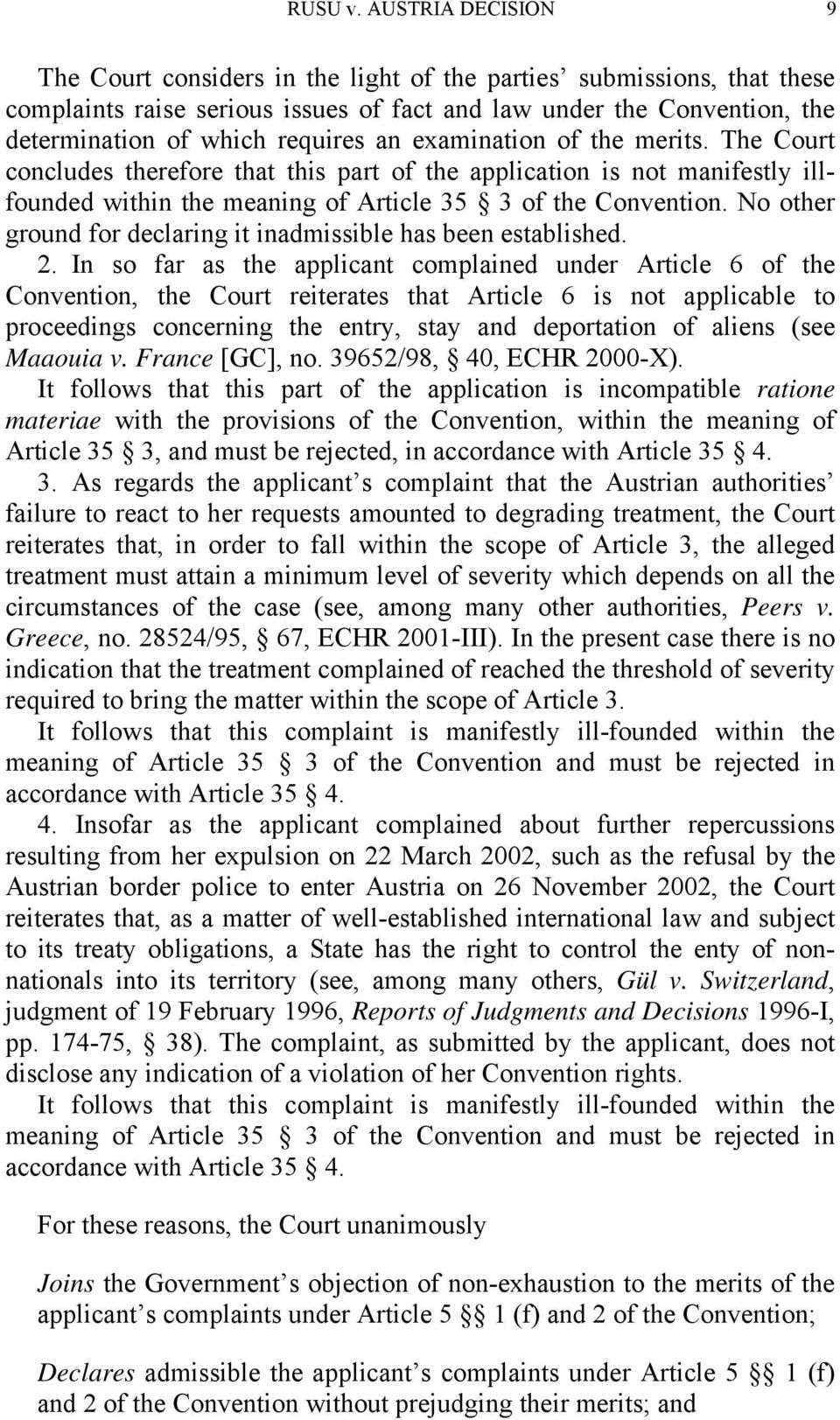 examination of the merits. The Court concludes therefore that this part of the application is not manifestly illfounded within the meaning of Article 35 3 of the Convention.