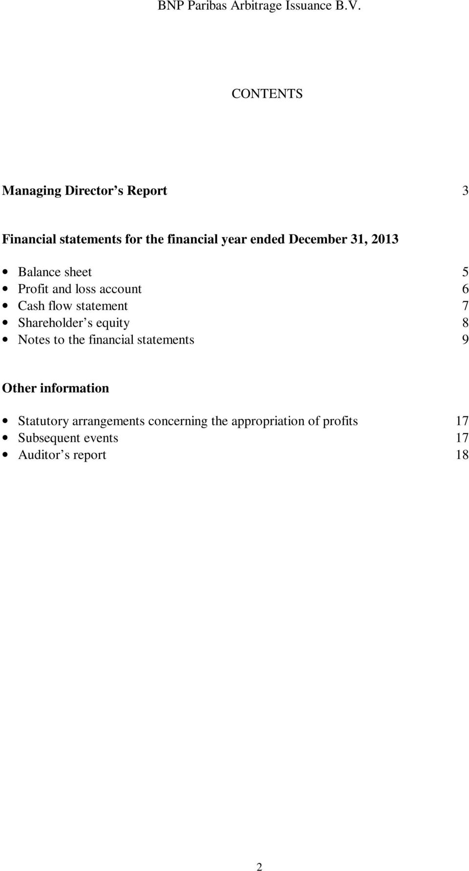 Shareholder s equity 8 Notes to the financial statements 9 Other information Statutory