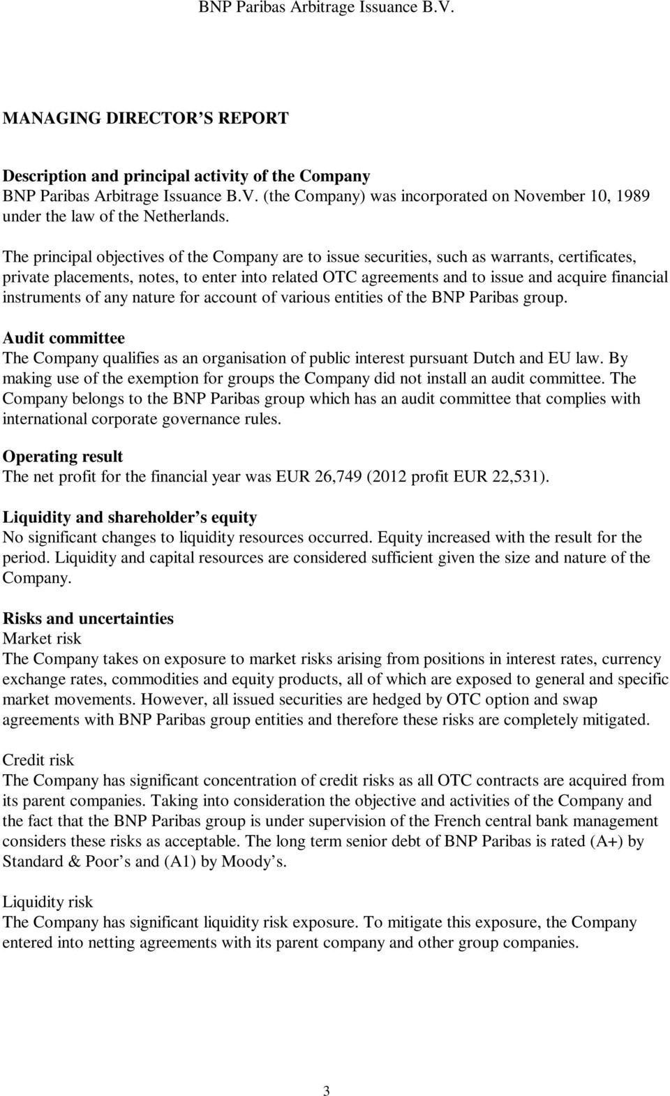 instruments of any nature for account of various entities of the BNP Paribas group. Audit committee The Company qualifies as an organisation of public interest pursuant Dutch and EU law.
