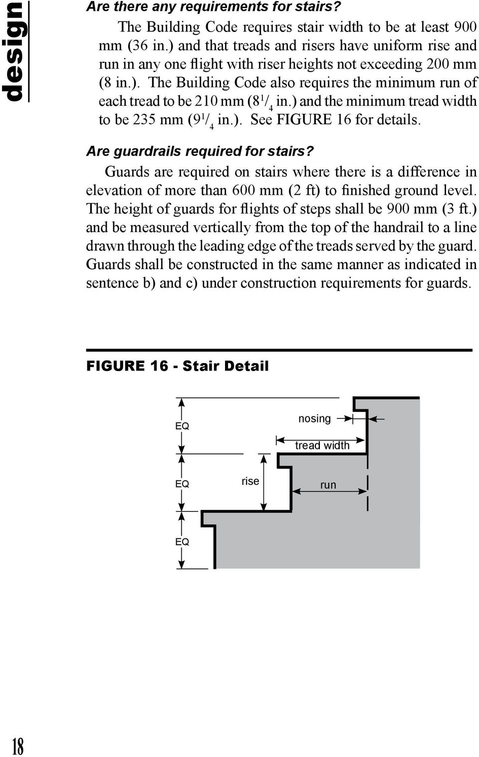 ) and the minimum tread width to be 235 mm (9 1 / 4 in.). See FIGURE 16 for details. Are guardrails required for stairs?