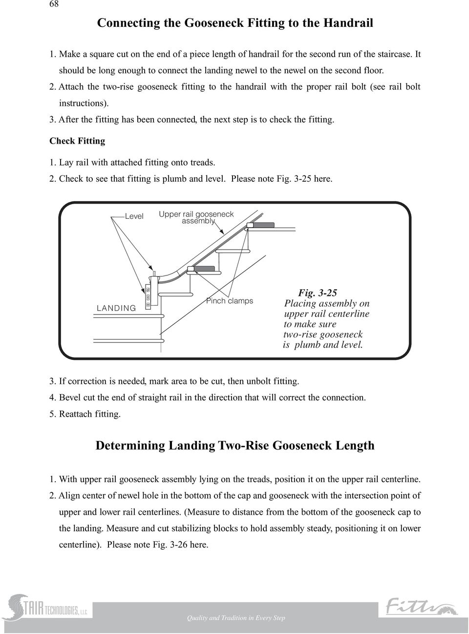 3. After the fitting has been connected, the next step is to check the fitting. Check Fitting 1. Lay rail with attached fitting onto treads. 2. Check to see that fitting is plumb and level.