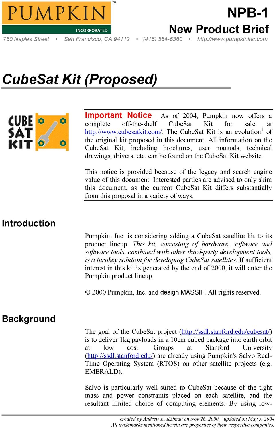 The CubeSat Kit is an evolution 1 of the original kit proposed in this document. All information on the CubeSat Kit, including brochures, user manuals, technical drawings, drivers, etc.