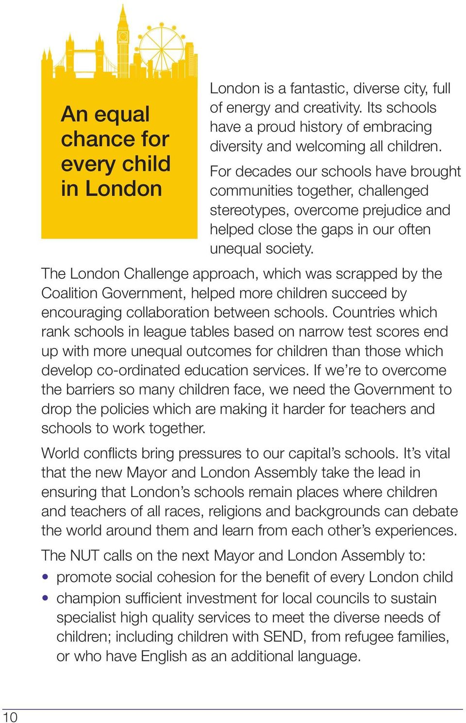 The London Challenge approach, which was scrapped by the Coalition Government, helped more children succeed by encouraging collaboration between schools.