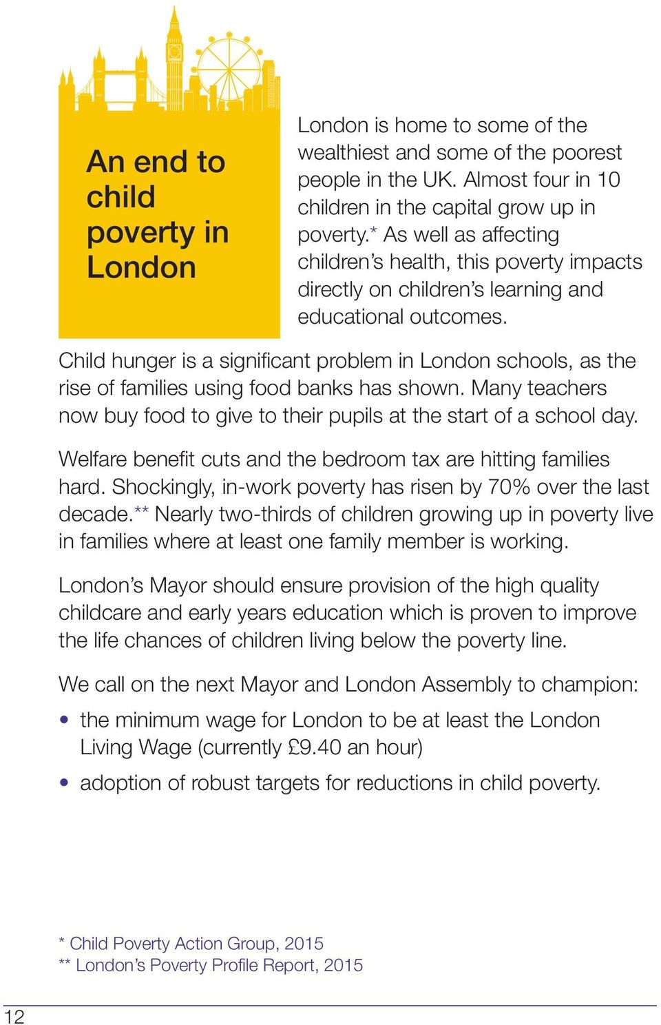 Child hunger is a significant problem in London schools, as the rise of families using food banks has shown. Many teachers now buy food to give to their pupils at the start of a school day.