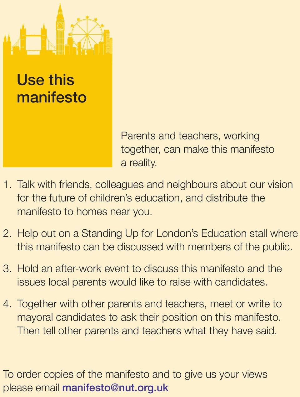 Help out on a Standing Up for London s Education stall where this manifesto can be discussed with members of the public. 3.