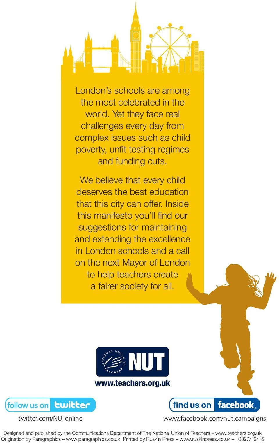 Inside this manifesto you ll find our suggestions for maintaining and extending the excellence in London schools and a call on the next Mayor of London to help teachers create a fairer society
