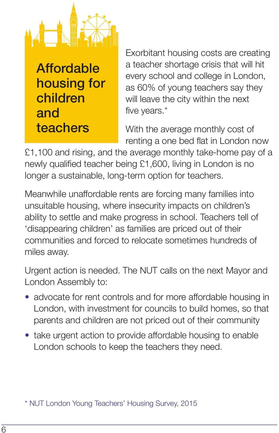 * With the average monthly cost of renting a one bed flat in London now 1,100 and rising, and the average monthly take-home pay of a newly qualified teacher being 1,600, living in London is no longer