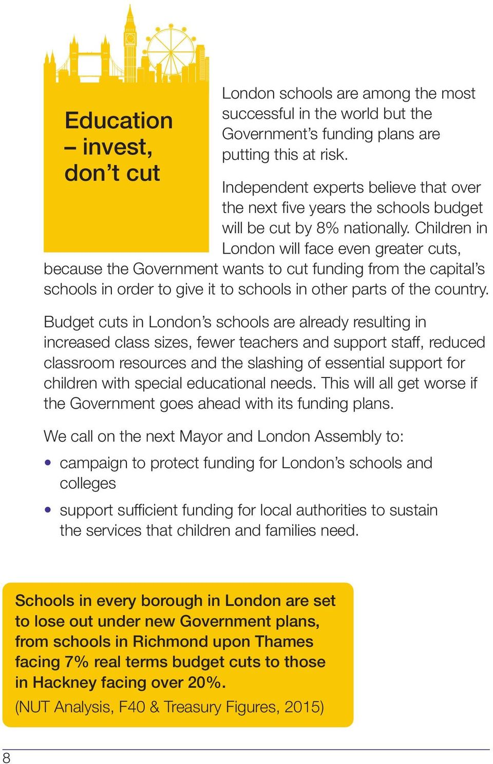Children in London will face even greater cuts, because the Government wants to cut funding from the capital s schools in order to give it to schools in other parts of the country.