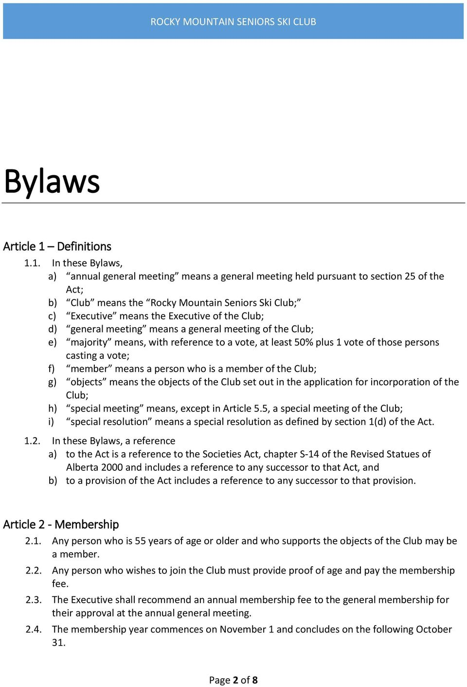 1. In these Bylaws, a) annual general meeting means a general meeting held pursuant to section 25 of the Act; b) Club means the Rocky Mountain Seniors Ski Club; c) Executive means the Executive of