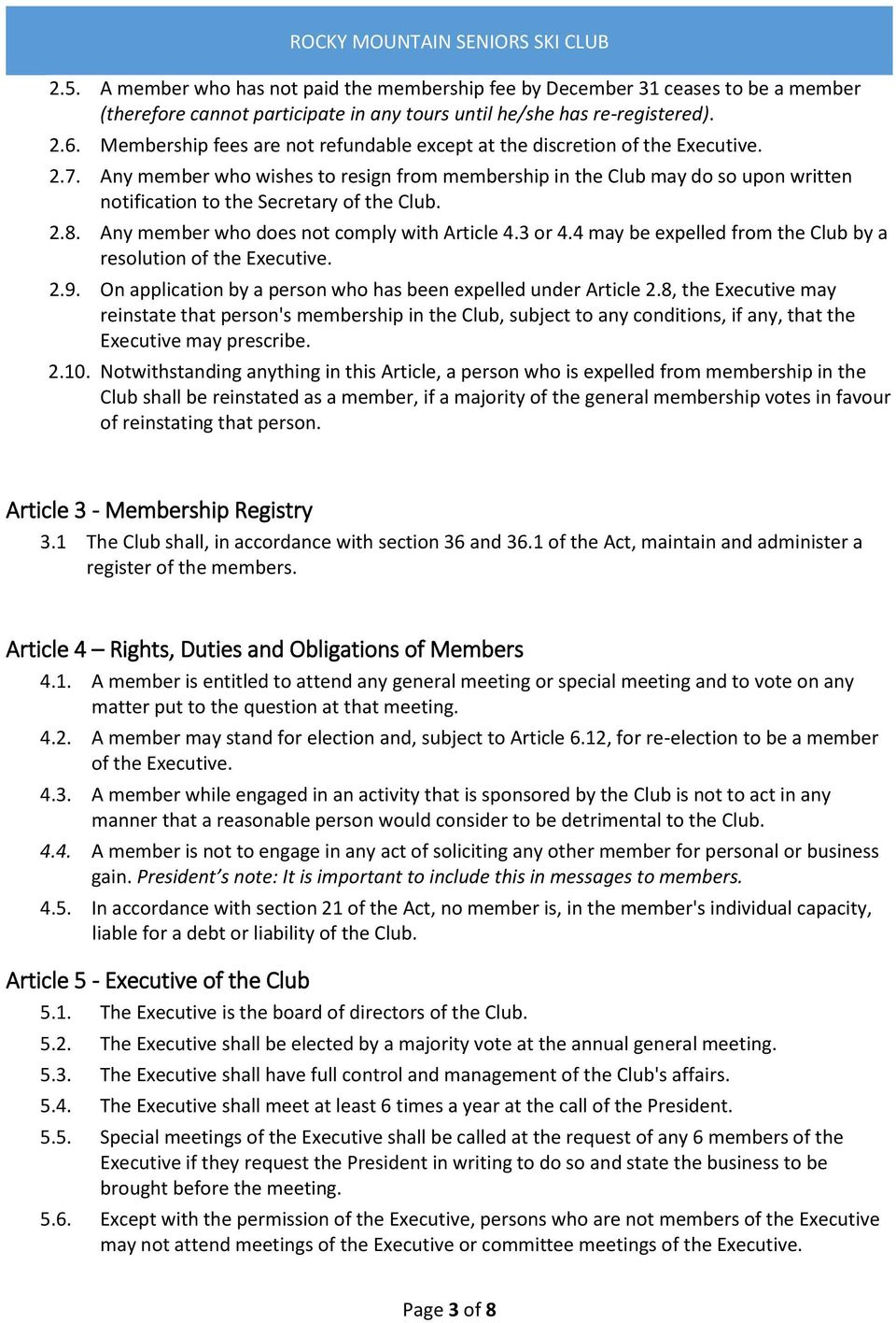 Any member who wishes to resign from membership in the Club may do so upon written notification to the Secretary of the Club. 2.8. Any member who does not comply with Article 4.3 or 4.