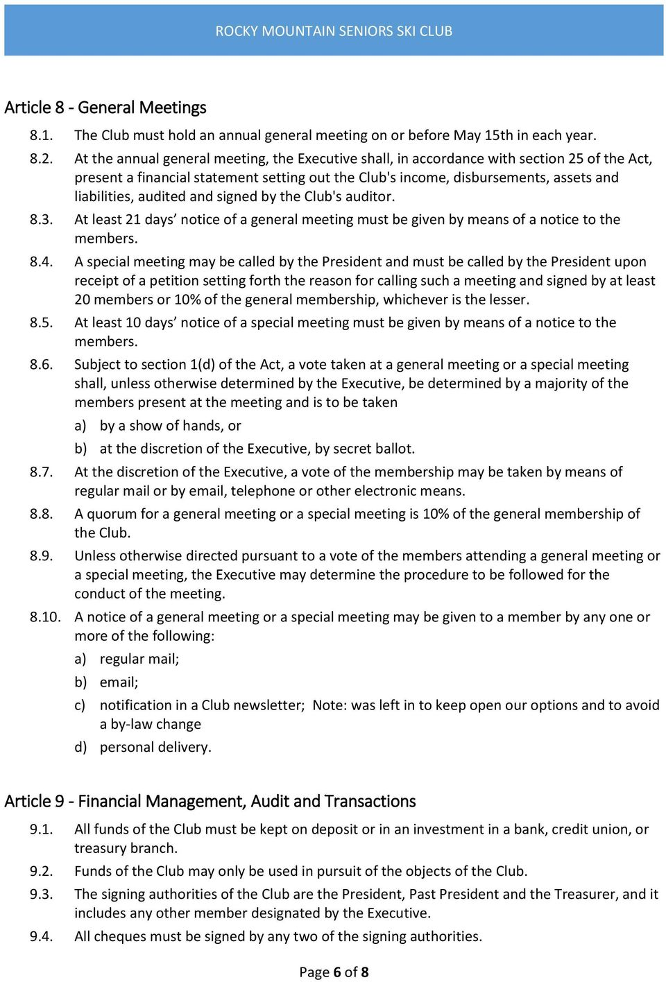 audited and signed by the Club's auditor. 8.3. At least 21 days notice of a general meeting must be given by means of a notice to the members. 8.4.