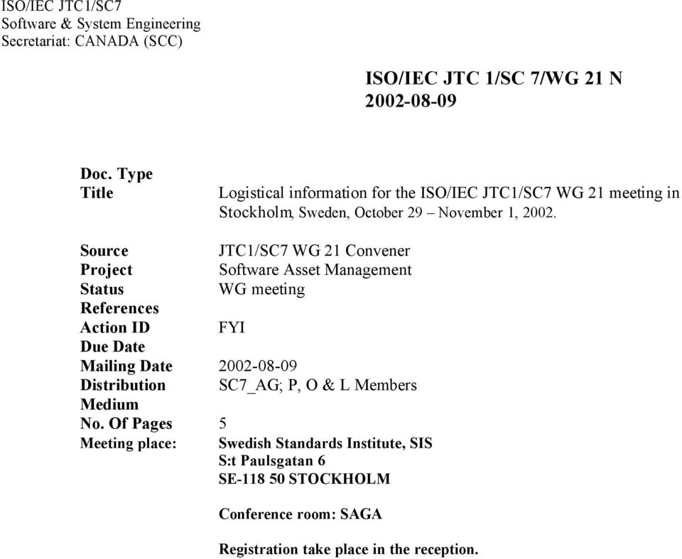 Source JTC1/SC7 WG 21 Convener Project Software Asset Management Status WG meeting References Action ID FYI Due Date Mailing Date 2002-08-09