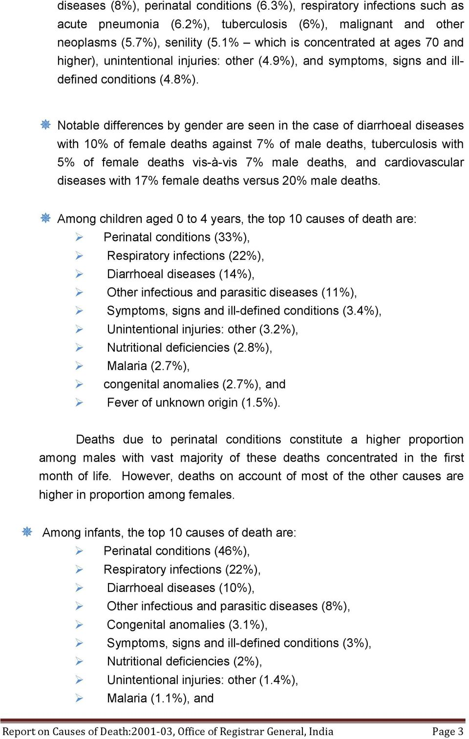 Notable differences by gender are seen in the case of diarrhoeal diseases with 10% of female deaths against 7% of male deaths, tuberculosis with 5% of female deaths vis-à-vis 7% male deaths, and