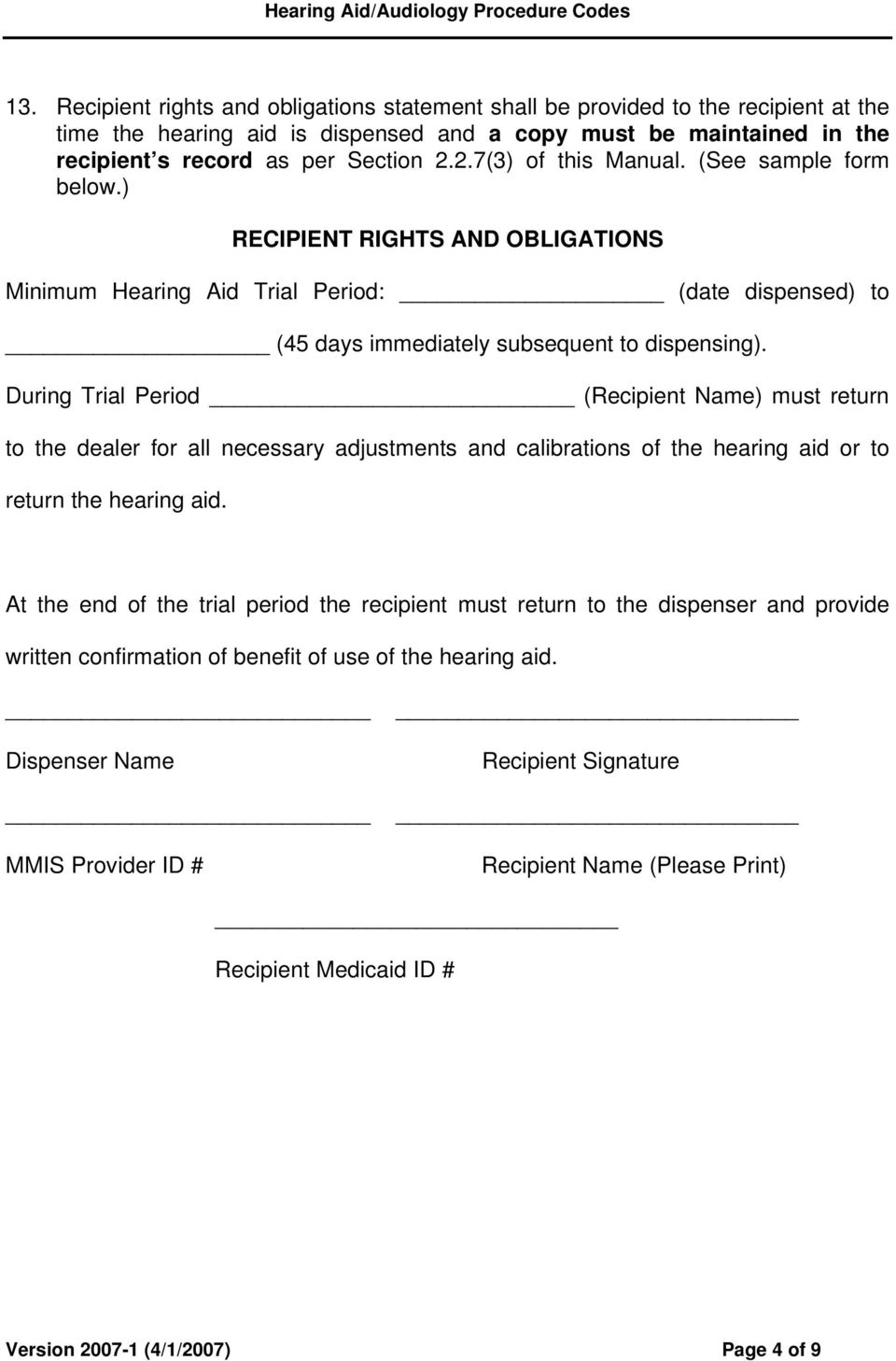 During Trial Period (Recipient Name) must return to the dealer for all necessary adjustments and calibrations of the hearing aid or to return the hearing aid.