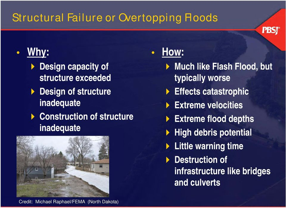 worse Effects catastrophic Extreme velocities Extreme flood depths High debris potential Little