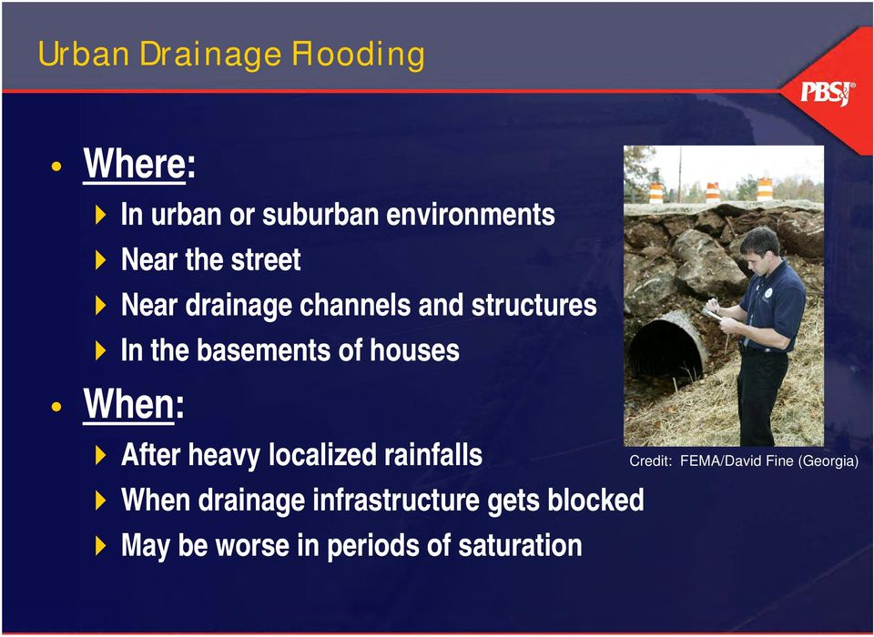 When: After heavy localized rainfalls When drainage infrastructure gets