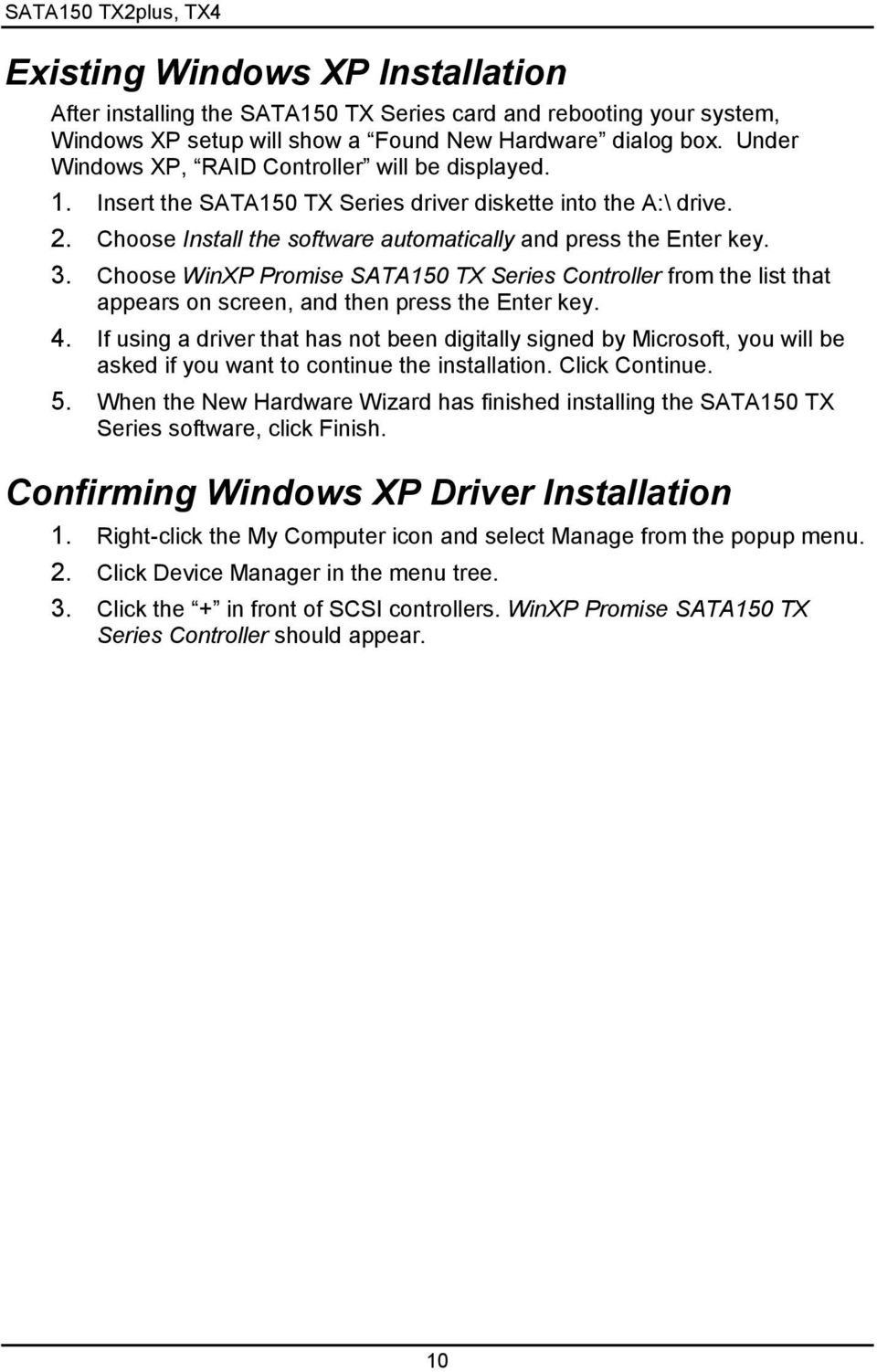 Choose WinXP Promise SATA150 TX Series Controller from the list that appears on screen, and then press the Enter key. 4.