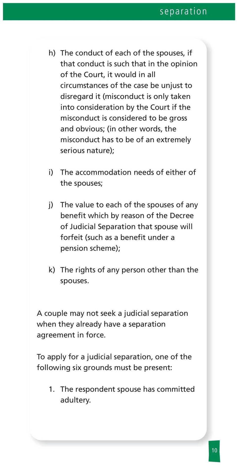 the spouses; j) The vaue to each of the spouses of any benefit which by reason of the Decree of Judicia Separation that spouse wi forfeit (such as a benefit under a pension scheme); k) The rights of
