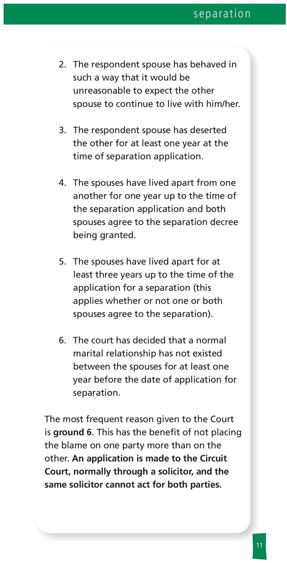 The spouses have ived apart from one another for one year up to the time of the separation appication and both spouses agree to the separation decree being granted. 5.