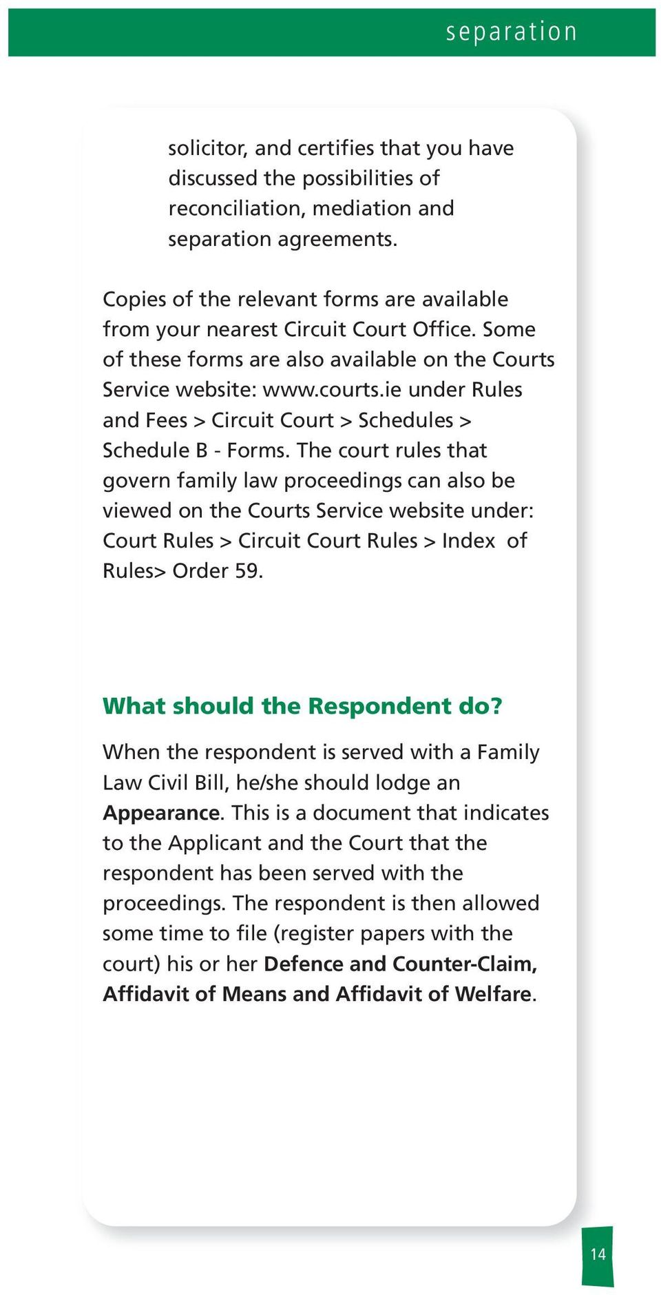 The court rues that govern famiy aw proceedings can aso be viewed on the Courts Service website under: Court Rues > Circuit Court Rues > Index of Rues> Order 59. What shoud the Respondent do?