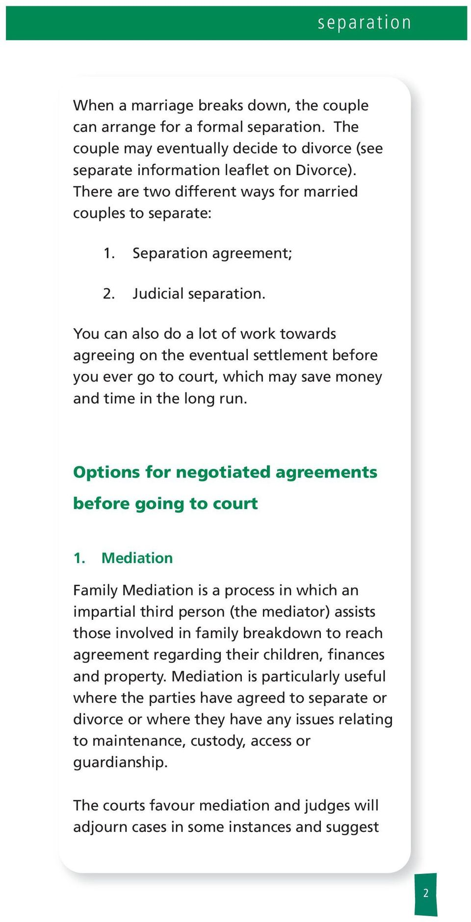 You can aso do a ot of work towards agreeing on the eventua settement before you ever go to court, which may save money and time in the ong run.
