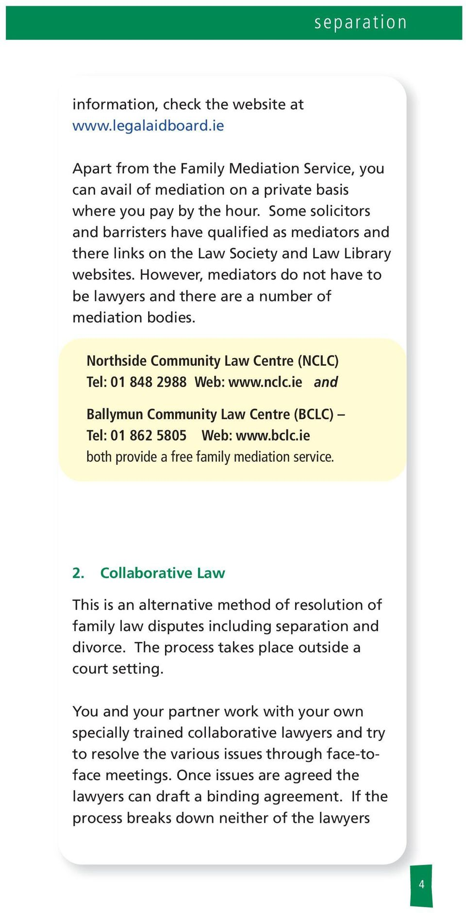 However, mediators do not have to be awyers and there are a number of mediation bodies. Northside Community Law Centre (NCLC) Te: 01 848 2988 Web: www.ncc.