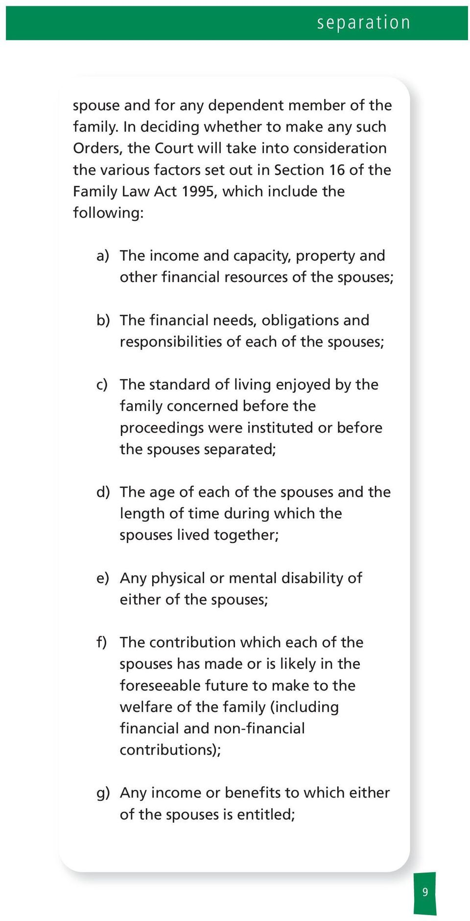 capacity, property and other financia resources of the spouses; b) The financia needs, obigations and responsibiities of each of the spouses; c) The standard of iving enjoyed by the famiy concerned