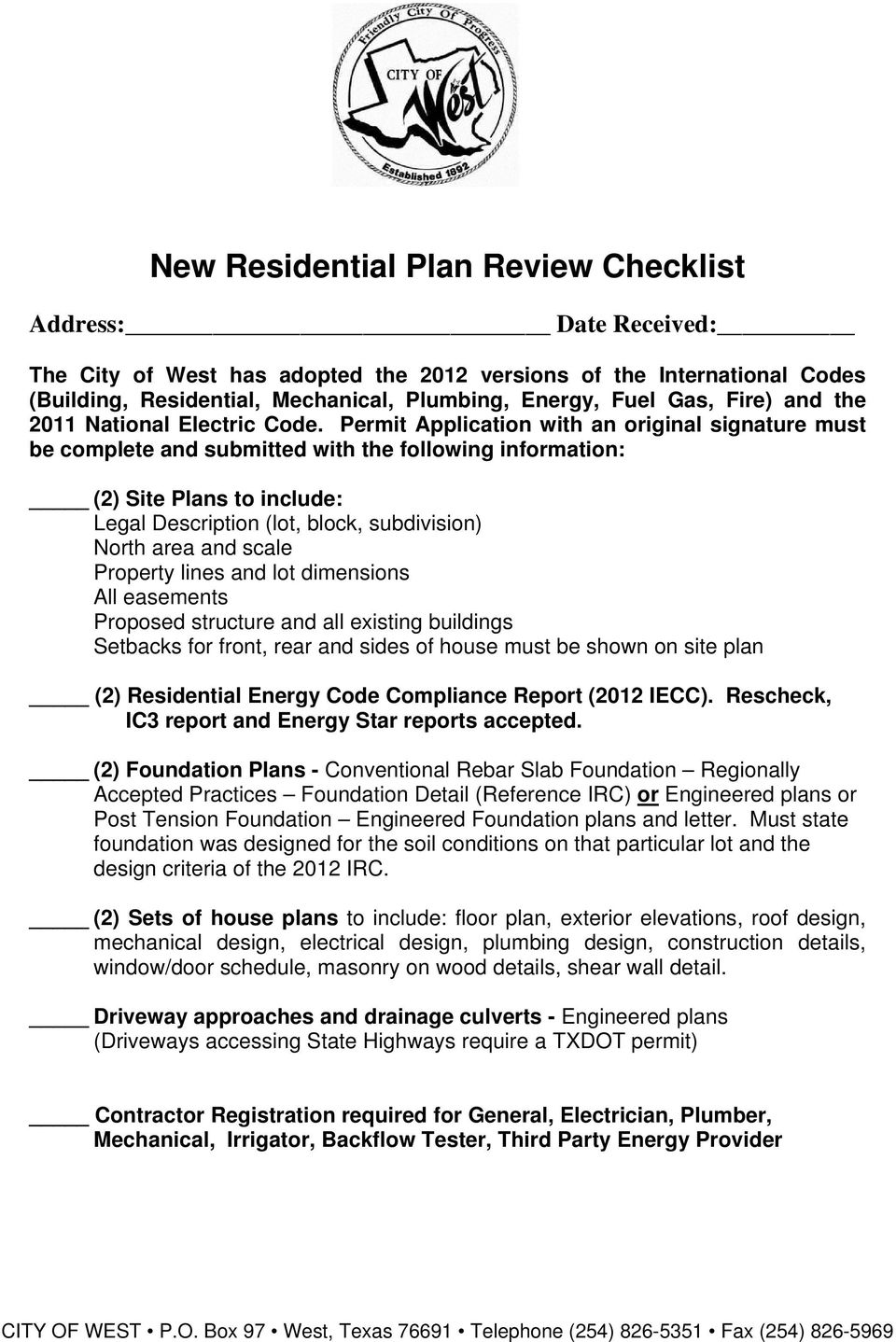 Permit Application with an original signature must be complete and submitted with the following information: (2) Site Plans to include: Legal Description (lot, block, subdivision) North area and