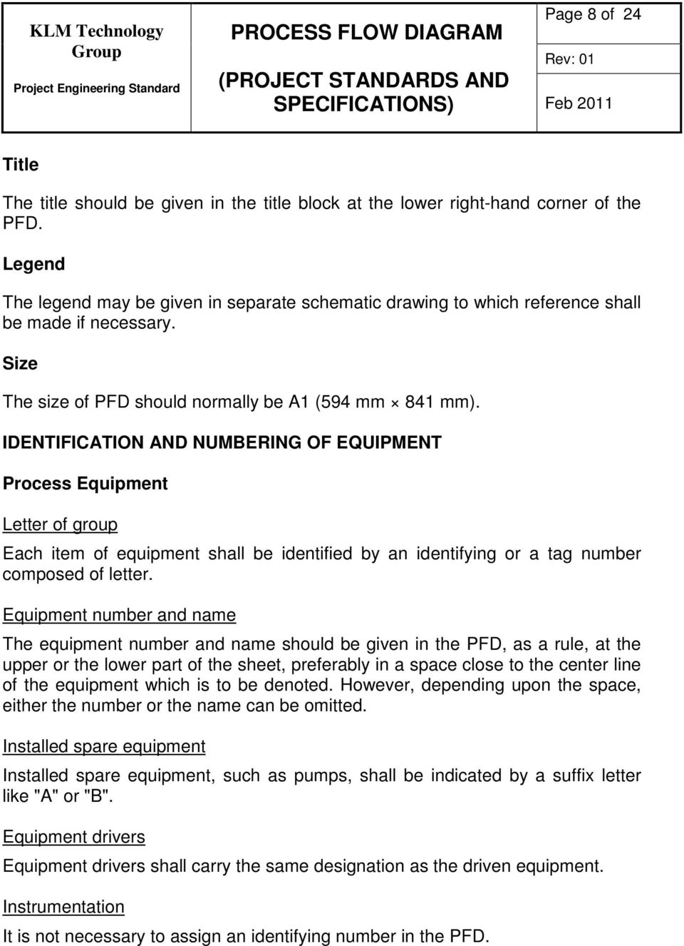 IDENTIFICATION AND NUMBERING OF EQUIPMENT Process Equipment Letter of group Each item of equipment shall be identified by an identifying or a tag number composed of letter.
