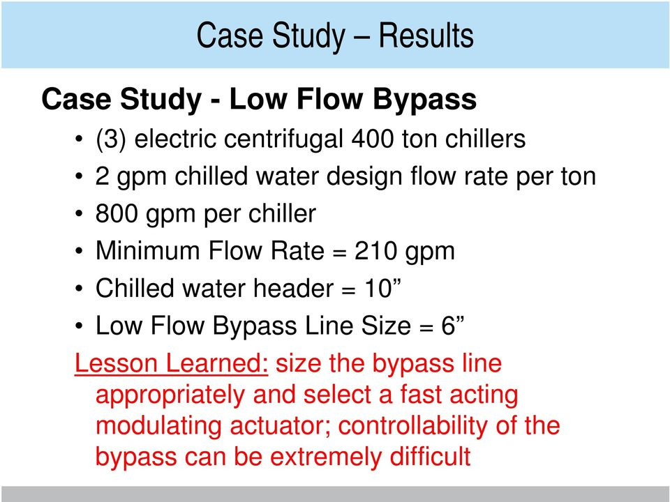 water header = 10 Low Flow Bypass Line Size = 6 Lesson Learned: size the bypass line