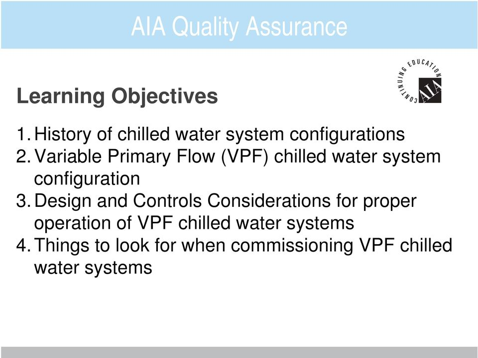 Variable Primary Flow (VPF) chilled water system configuration 3.