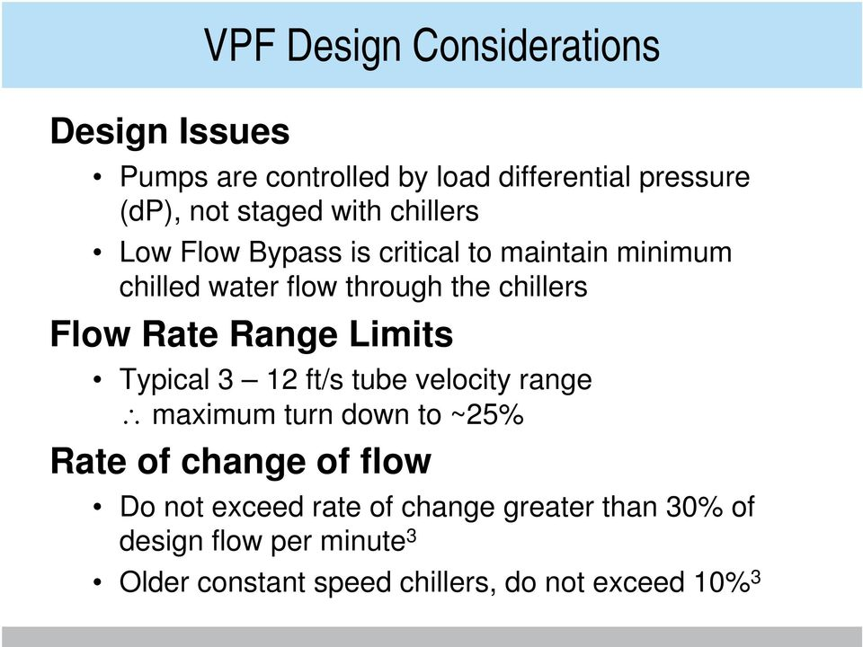 Rate Range Limits Typical 3 12 ft/s tube velocity range maximum turn down to ~25% Rate of change of flow Do